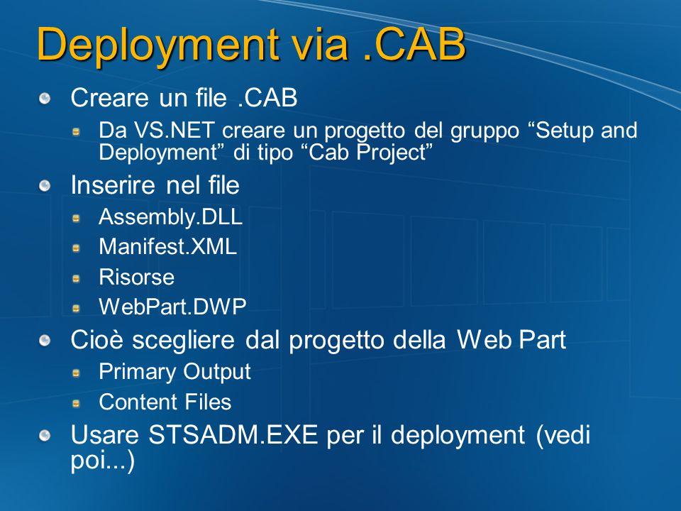 Deployment via.CAB Creare un file.CAB Da VS.NET creare un progetto del gruppo Setup and Deployment di tipo Cab Project Inserire nel file Assembly.DLL