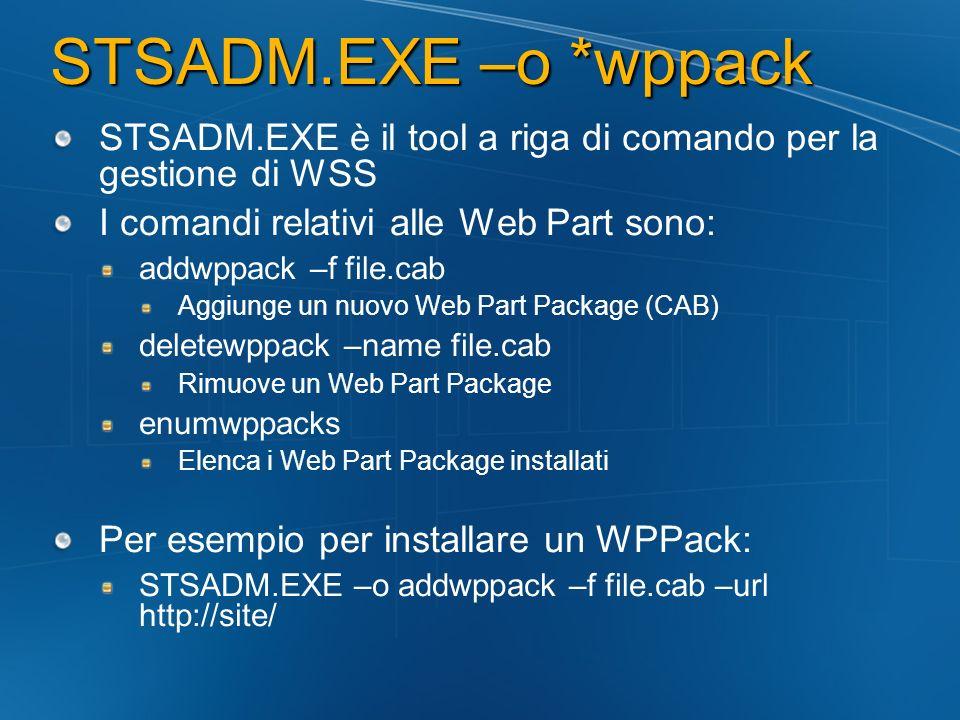 STSADM.EXE –o *wppack STSADM.EXE è il tool a riga di comando per la gestione di WSS I comandi relativi alle Web Part sono: addwppack –f file.cab Aggiu