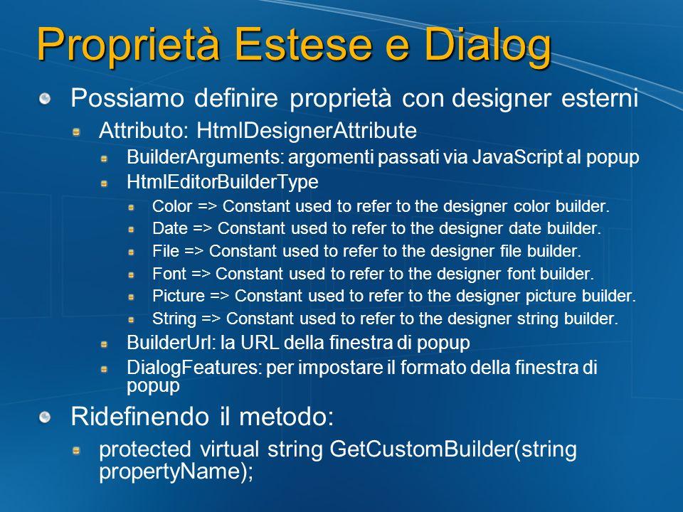 Proprietà Estese e Dialog Possiamo definire proprietà con designer esterni Attributo: HtmlDesignerAttribute BuilderArguments: argomenti passati via Ja