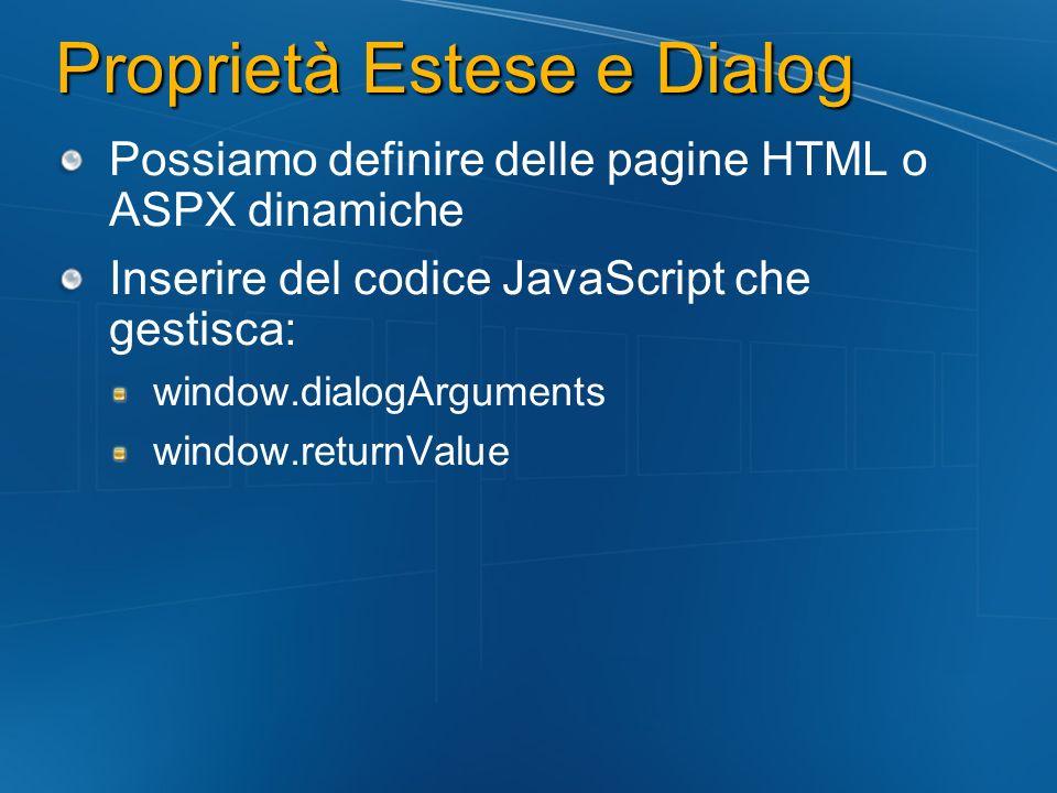Proprietà Estese e Dialog Possiamo definire delle pagine HTML o ASPX dinamiche Inserire del codice JavaScript che gestisca: window.dialogArguments win