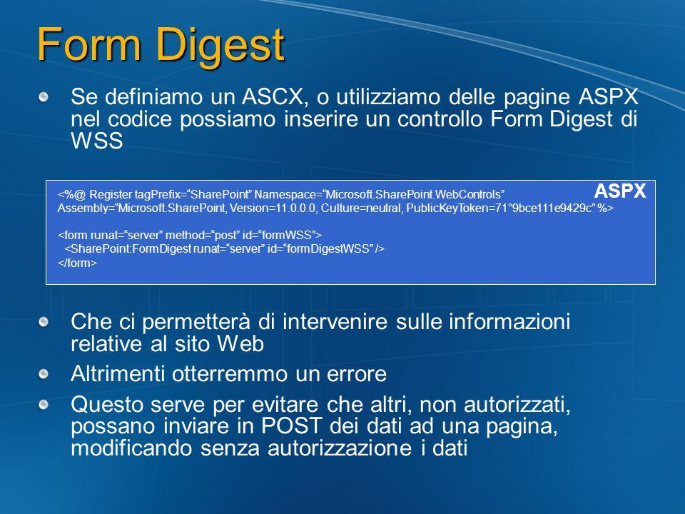 Form Digest Se definiamo un ASCX, o utilizziamo delle pagine ASPX nel codice possiamo inserire un controllo Form Digest di WSS Che ci permetterà di in