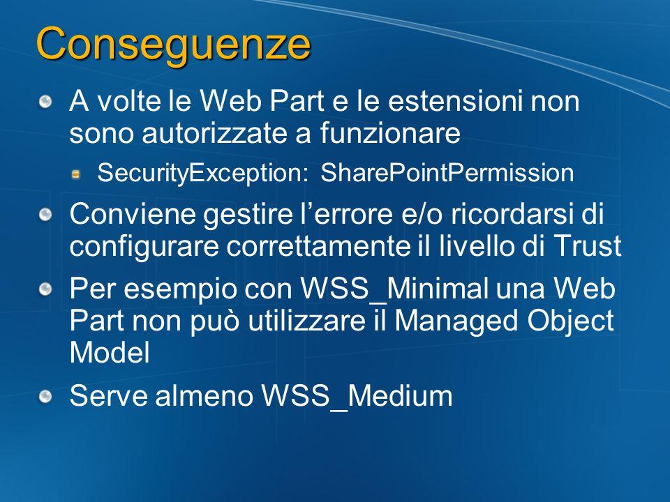 Conseguenze A volte le Web Part e le estensioni non sono autorizzate a funzionare SecurityException: SharePointPermission Conviene gestire lerrore e/o