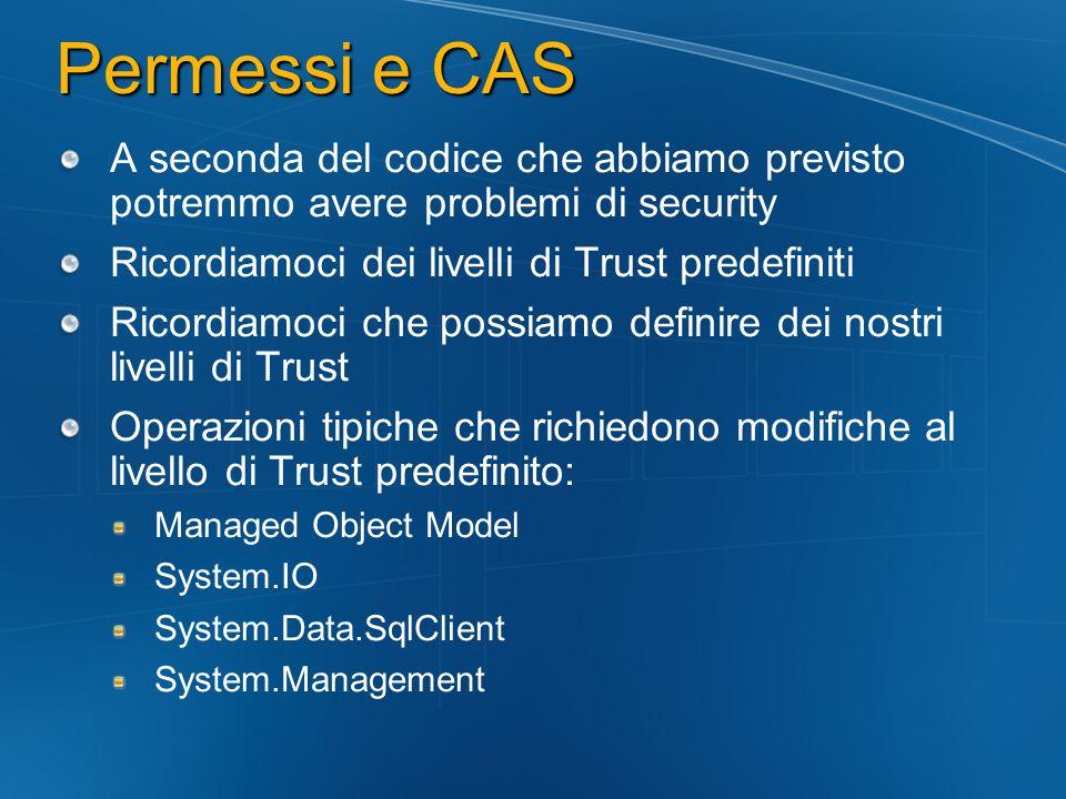 Permessi e CAS A seconda del codice che abbiamo previsto potremmo avere problemi di security Ricordiamoci dei livelli di Trust predefiniti Ricordiamoc