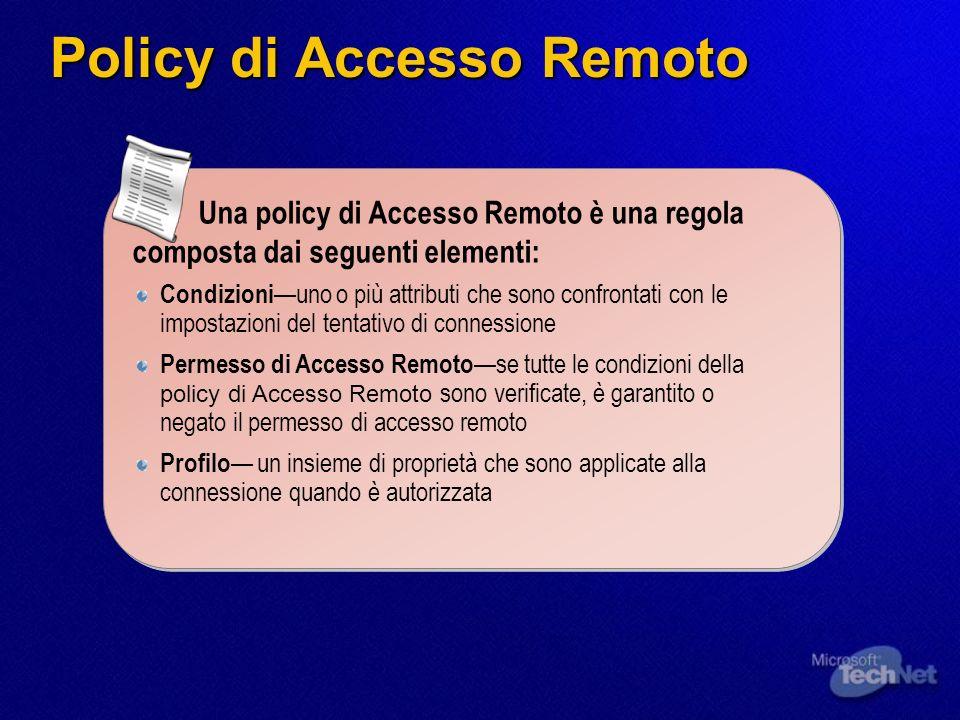 Policy di Accesso Remoto Una policy di Accesso Remoto è una regola composta dai seguenti elementi: Condizioni uno o più attributi che sono confrontati