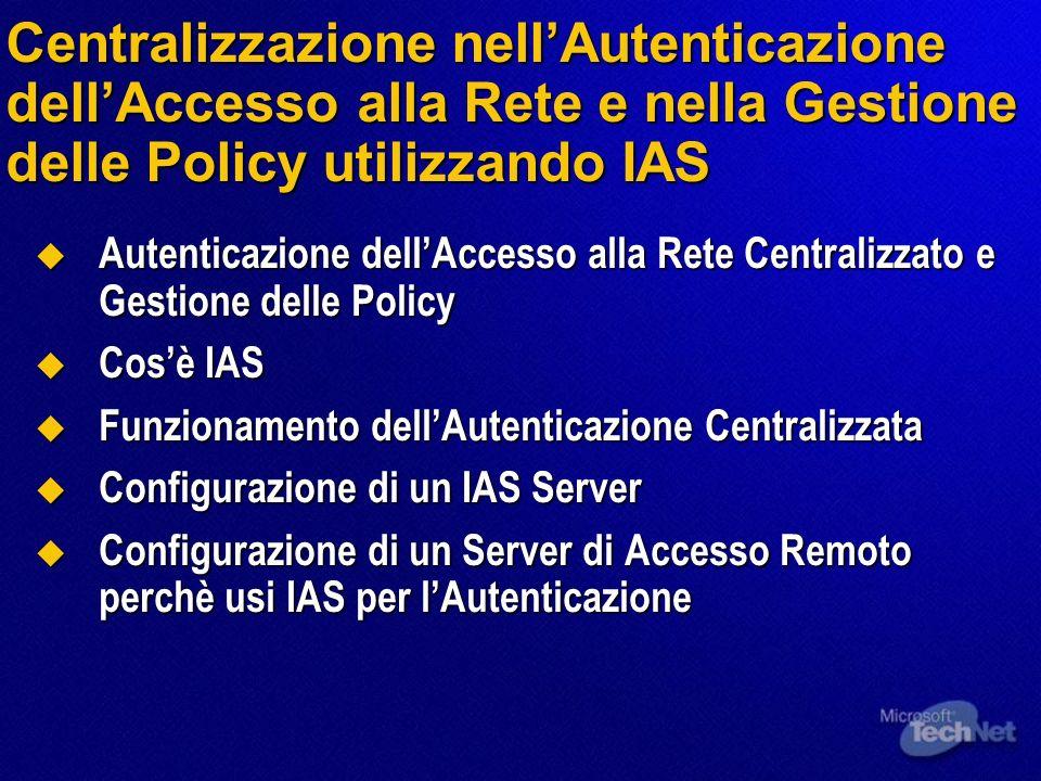 Centralizzazione nellAutenticazione dellAccesso alla Rete e nella Gestione delle Policy utilizzando IAS Autenticazione dellAccesso alla Rete Centraliz