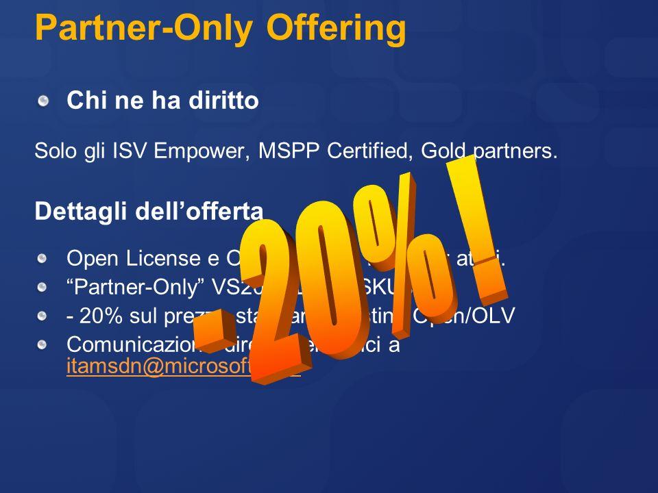 Partner-Only Offering Chi ne ha diritto Solo gli ISV Empower, MSPP Certified, Gold partners. Dettagli dellofferta Open License e OLV, solo per I Partn