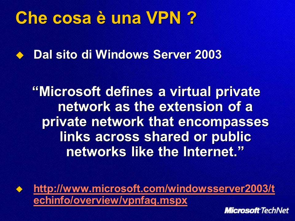 Che cosa è una VPN ? Dal sito di Windows Server 2003 Dal sito di Windows Server 2003 Microsoft defines a virtual private network as the extension of a