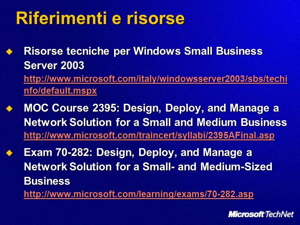 Riferimenti e risorse Risorse tecniche per Windows Small Business Server 2003 http://www.microsoft.com/italy/windowsserver2003/sbs/techi nfo/default.m