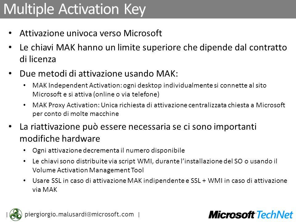 | piergiorgio.malusardi@microsoft.com | Volume Activation Management Tool Consente sia lattivazione via MAK Proxy sia lattivazione MAK indipendente Fornisce lo stato di attivazione di tutte le macchine dellambiente Supporta la scoperta delle macchine: Active Directory (AD) Workgroup Macchine singole via indirizzo IP o nome macchina Richiede accesso WMI da remoto (Windows Firewall) Salva tutti i dati in un formato XML ben definito Consente Import/Export di dati