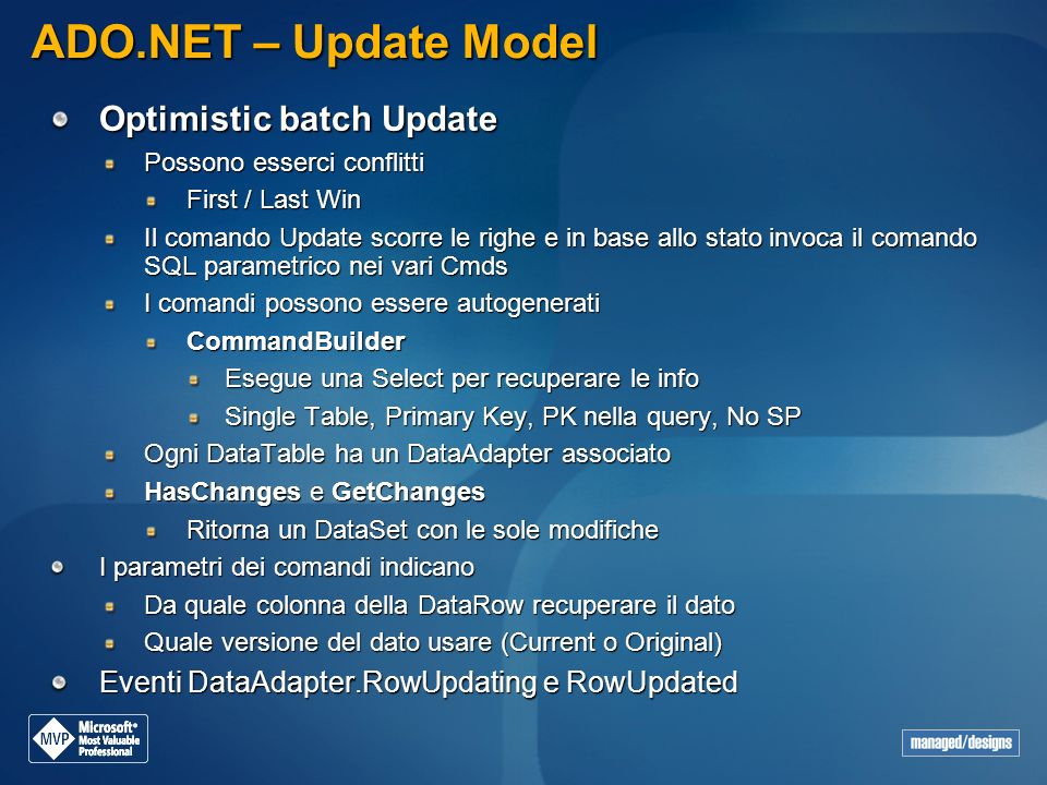 ADO.NET – Update Model Optimistic batch Update Possono esserci conflitti First / Last Win Il comando Update scorre le righe e in base allo stato invoc