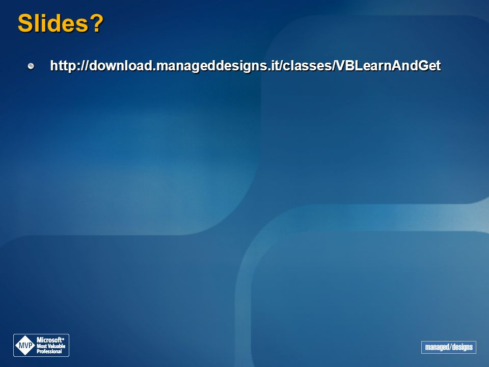 Slides? http://download.manageddesigns.it/classes/VBLearnAndGet