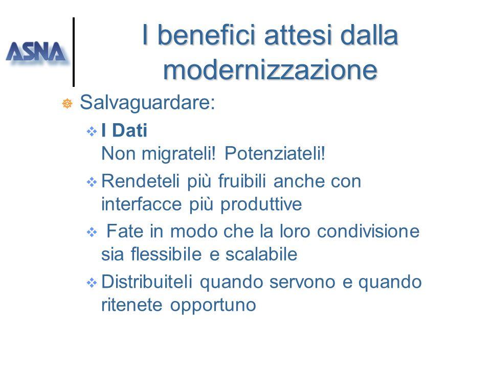 I benefici attesi dalla modernizzazione ] Salvaguardare: I processi Aumentate le capacità di dialogo con lesterno Alimentate e collegate nuovi e poten