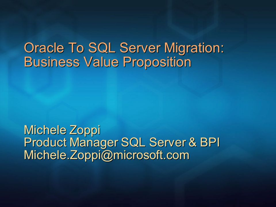 Oracle To SQL Server Migration: Business Value Proposition Michele Zoppi Product Manager SQL Server & BPI Michele.Zoppi@microsoft.com