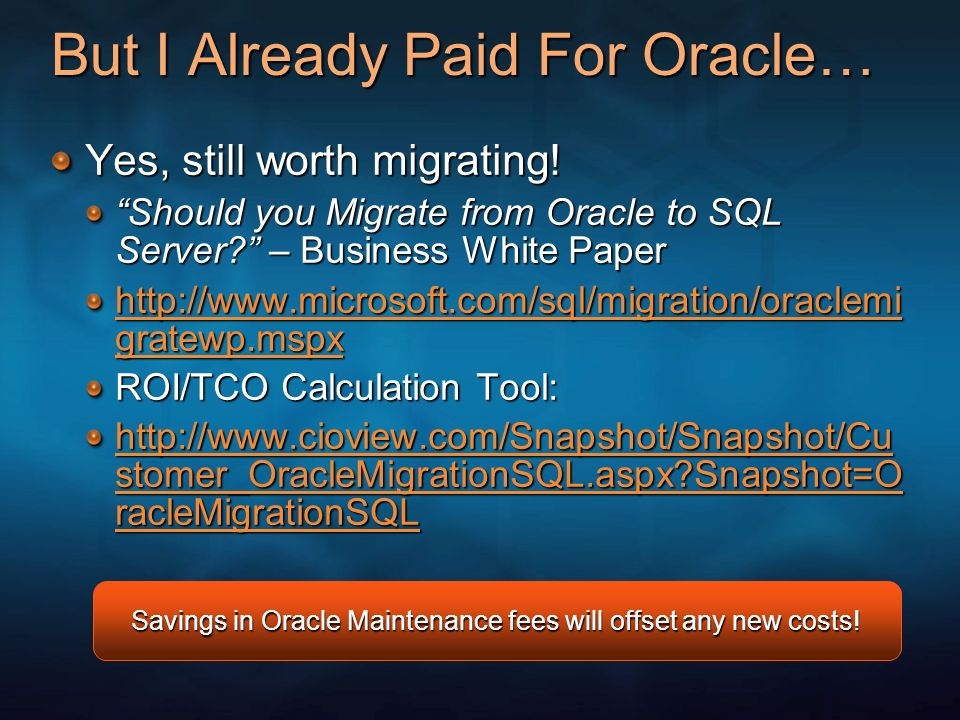 But I Already Paid For Oracle… Yes, still worth migrating! Should you Migrate from Oracle to SQL Server? – Business White Paper http://www.microsoft.c