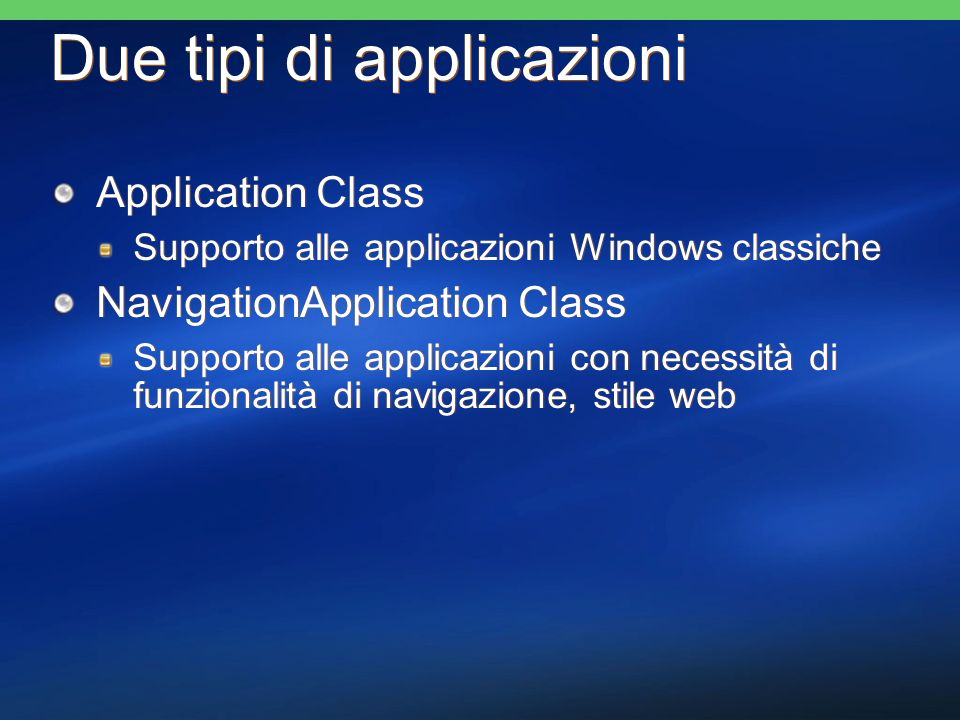 Due tipi di applicazioni Application Class Supporto alle applicazioni Windows classiche NavigationApplication Class Supporto alle applicazioni con nec