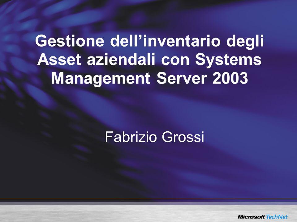 Gestione dellinventario degli Asset aziendali con Systems Management Server 2003 Fabrizio Grossi