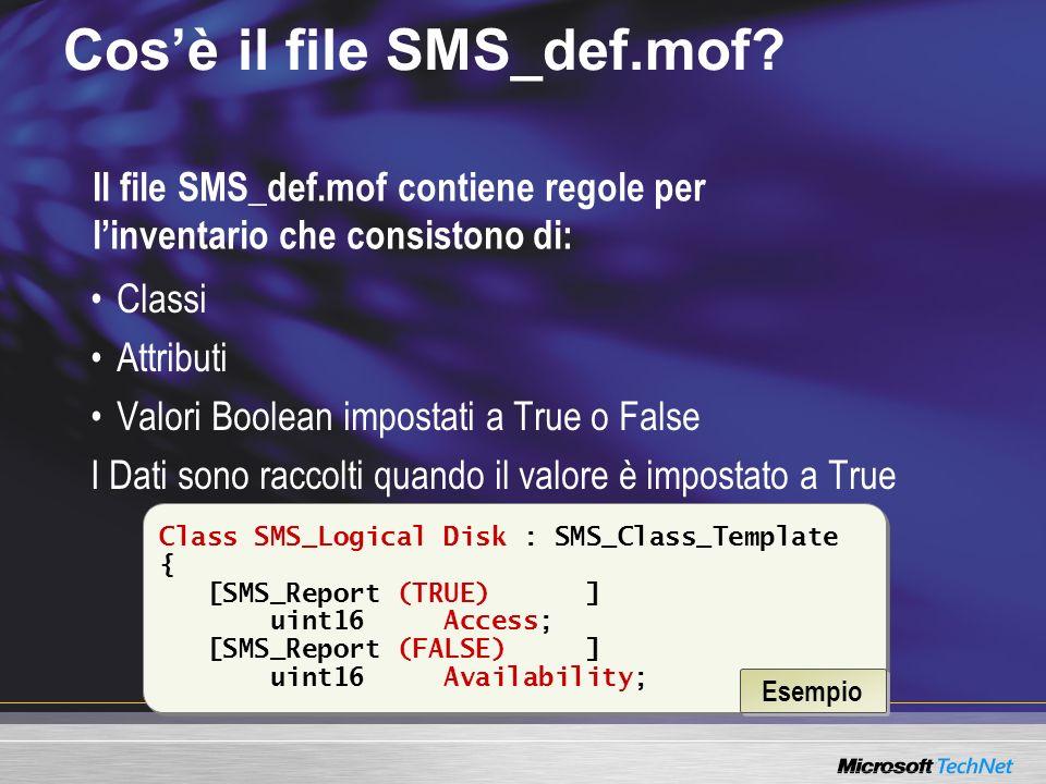 Il file SMS_def.mof contiene regole per linventario che consistono di: Cosè il file SMS_def.mof? Classi Attributi Valori Boolean impostati a True o Fa