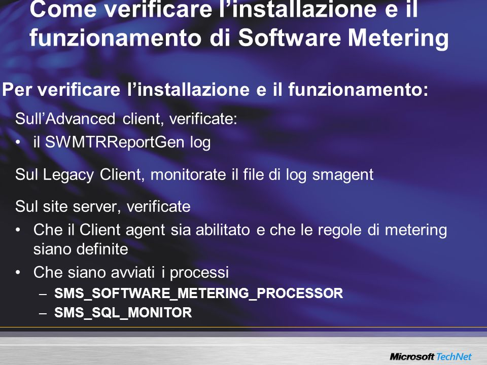 Come verificare linstallazione e il funzionamento di Software Metering Per verificare linstallazione e il funzionamento: SullAdvanced client, verifica