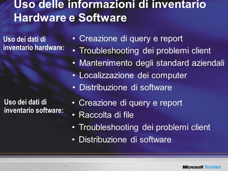 Uso dei dati di inventario hardware: Uso delle informazioni di inventario Hardware e Software Creazione di query e report Troubleshooting dei problemi