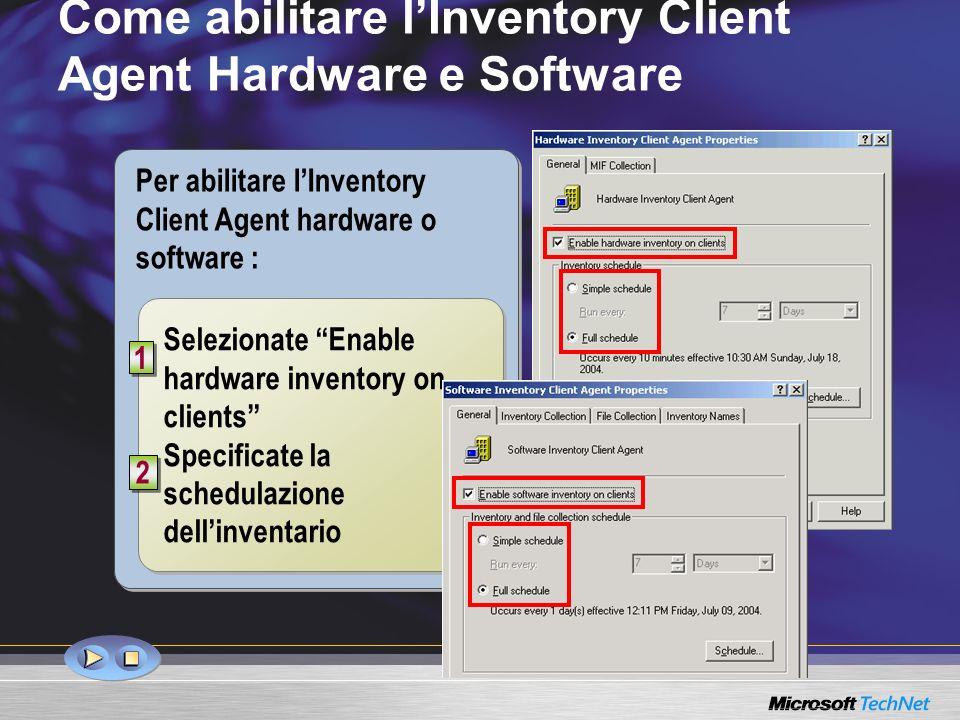 Come abilitare lInventory Client Agent Hardware e Software Selezionate Enable hardware inventory on clients Specificate la schedulazione dellinventari