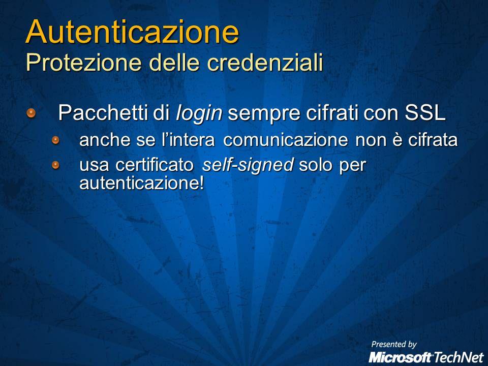Autenticazione Protezione delle credenziali Pacchetti di login sempre cifrati con SSL anche se lintera comunicazione non è cifrata usa certificato self-signed solo per autenticazione!
