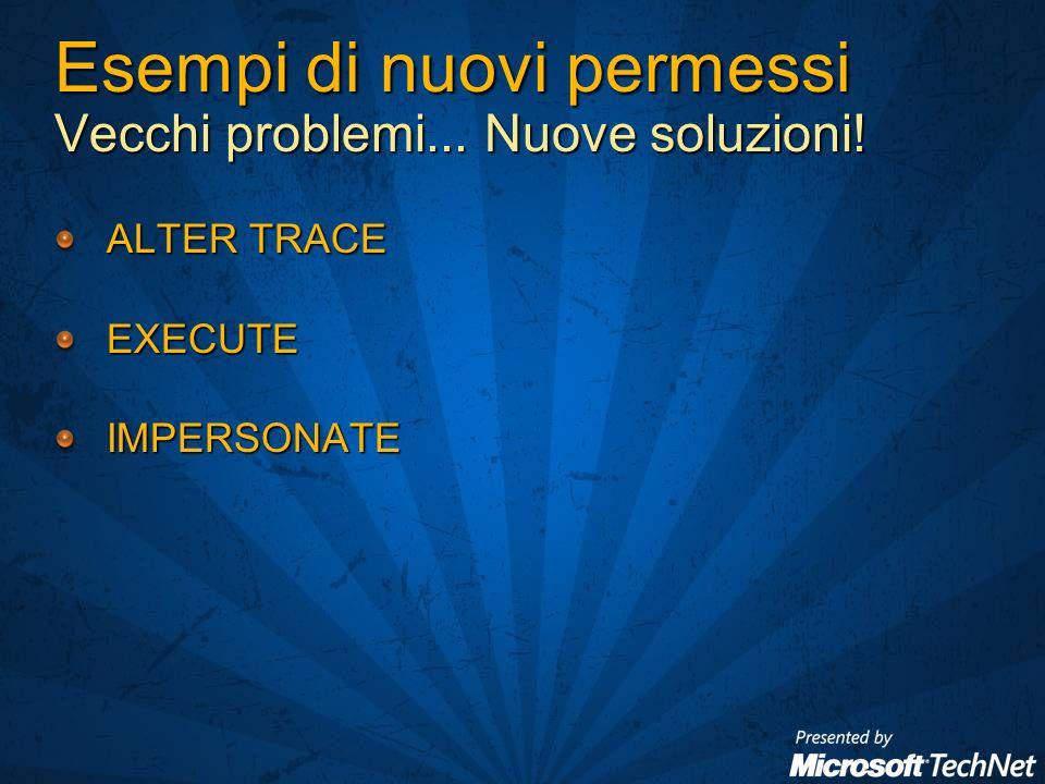Esempi di nuovi permessi Vecchi problemi... Nuove soluzioni! ALTER TRACE EXECUTEIMPERSONATE