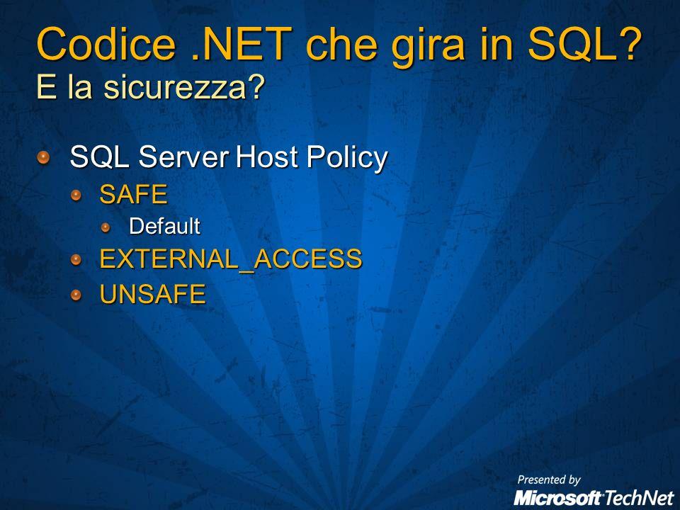 Codice.NET che gira in SQL E la sicurezza SQL Server Host Policy SAFEDefaultEXTERNAL_ACCESSUNSAFE