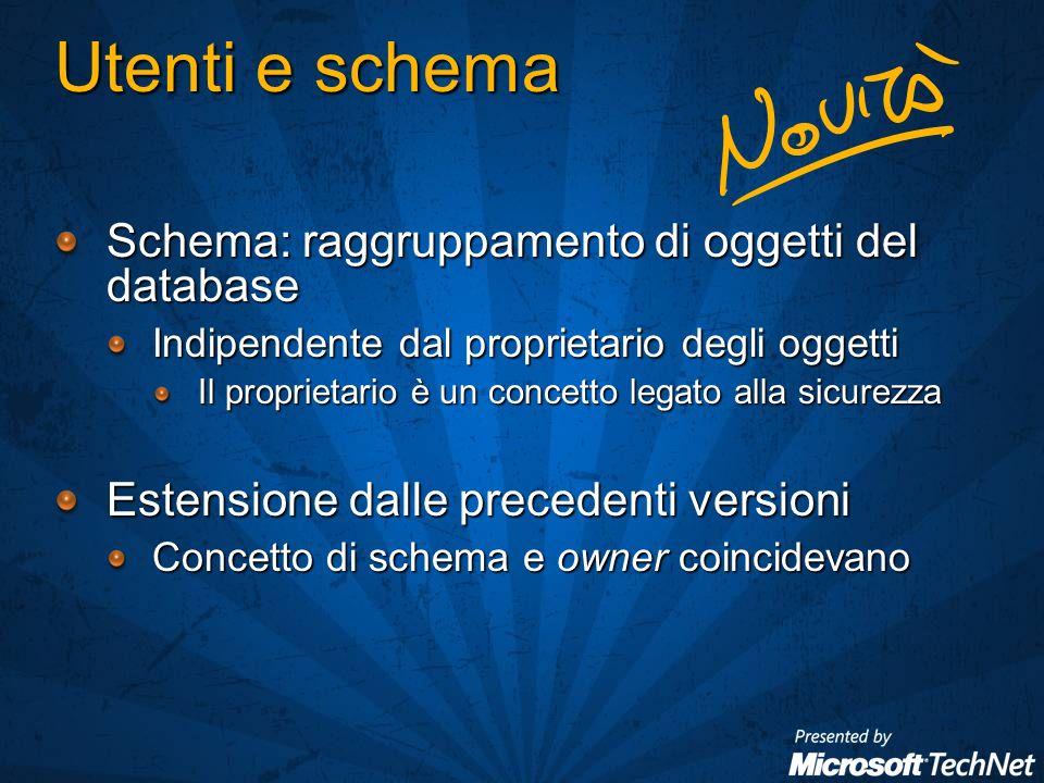 Utenti e schema Schema: raggruppamento di oggetti del database Indipendente dal proprietario degli oggetti Il proprietario è un concetto legato alla sicurezza Estensione dalle precedenti versioni Concetto di schema e owner coincidevano