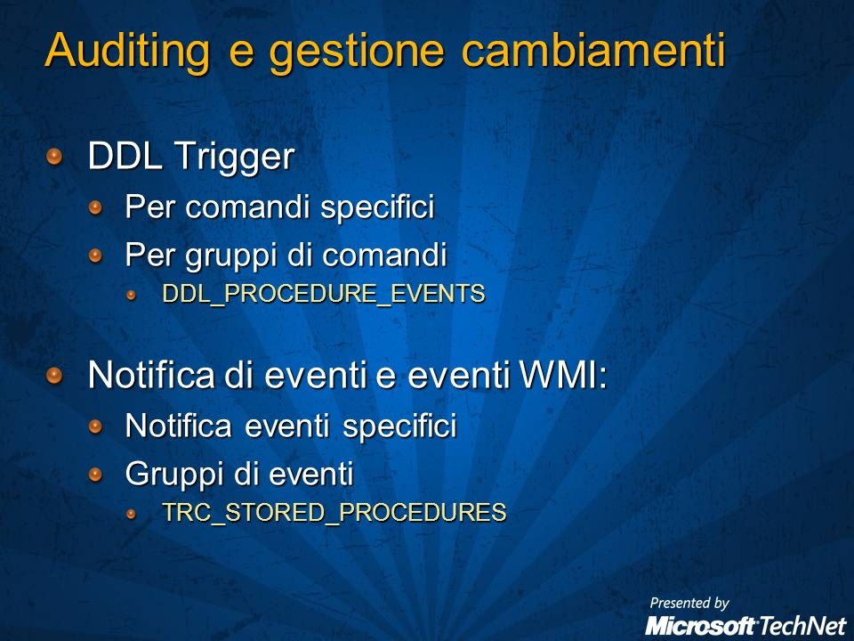 Auditing e gestione cambiamenti DDL Trigger Per comandi specifici Per gruppi di comandi DDL_PROCEDURE_EVENTS Notifica di eventi e eventi WMI: Notifica eventi specifici Gruppi di eventi TRC_STORED_PROCEDURES