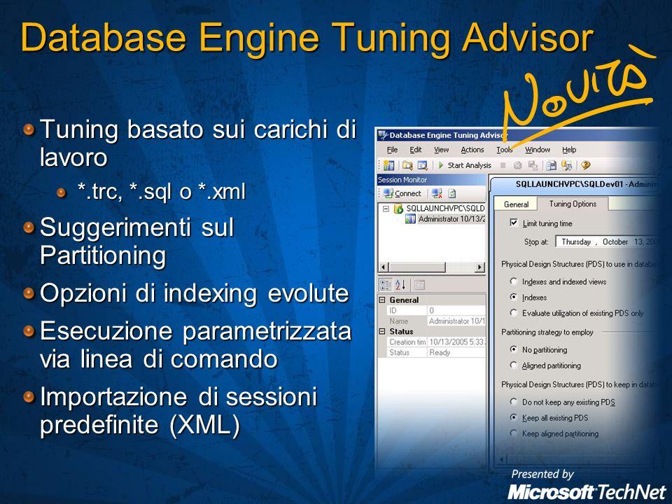 Tuning basato sui carichi di lavoro *.trc, *.sql o *.xml Suggerimenti sul Partitioning Opzioni di indexing evolute Esecuzione parametrizzata via linea di comando Importazione di sessioni predefinite (XML) Database Engine Tuning Advisor