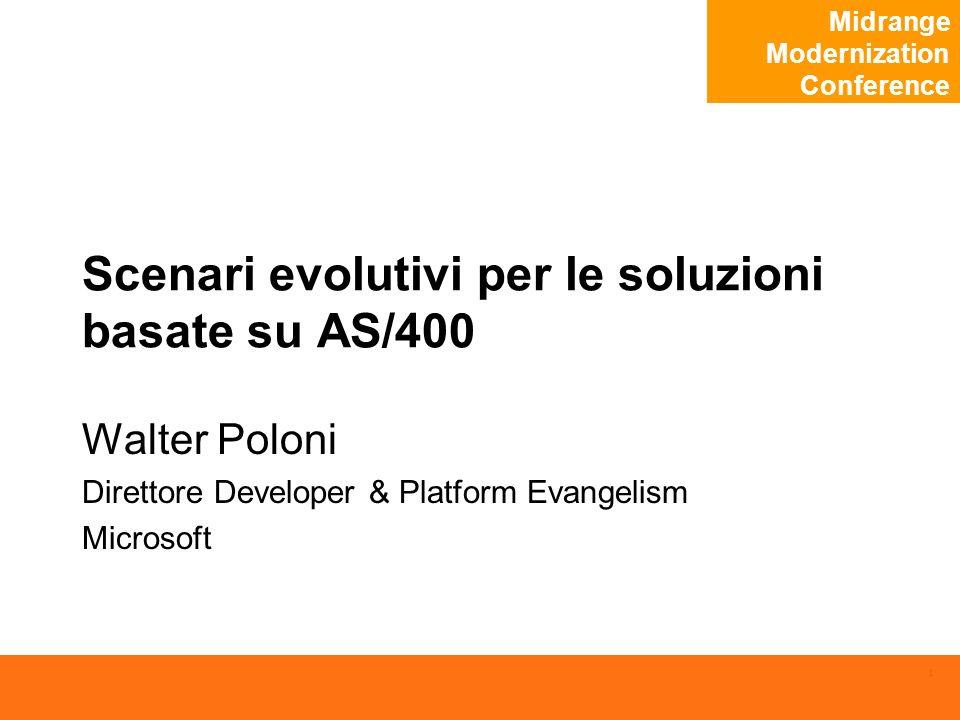 Midrange Modernization Conference 1 Scenari evolutivi per le soluzioni basate su AS/400 Walter Poloni Direttore Developer & Platform Evangelism Microsoft