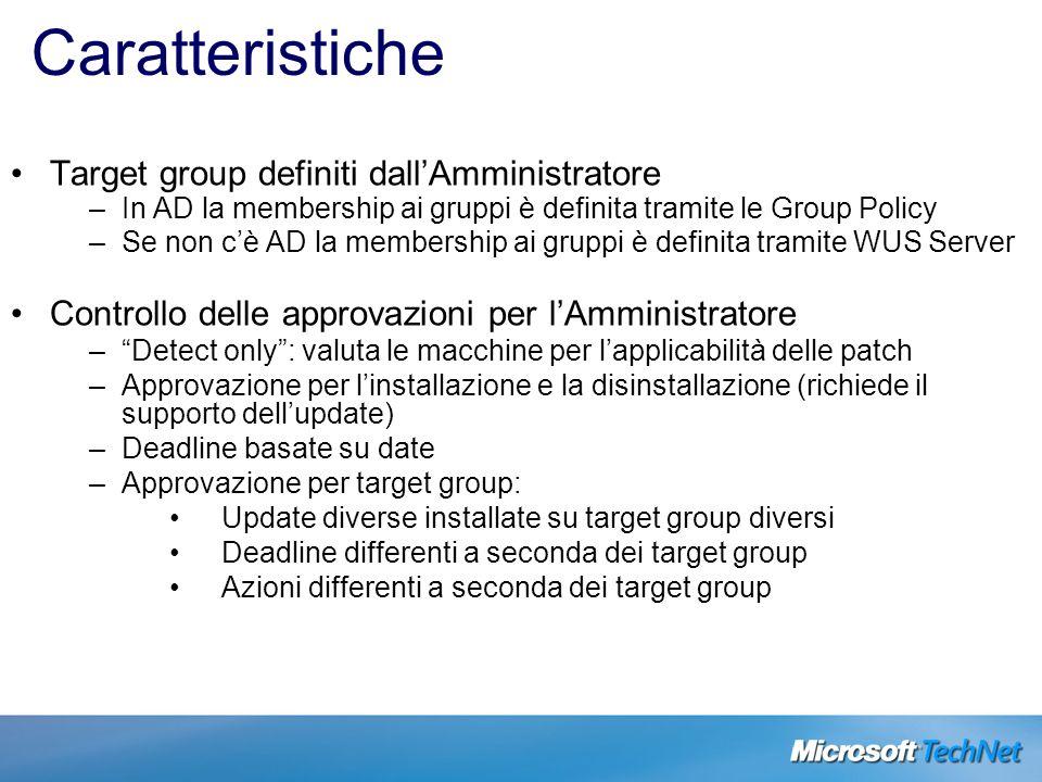 Caratteristiche Target group definiti dallAmministratore –In AD la membership ai gruppi è definita tramite le Group Policy –Se non cè AD la membership