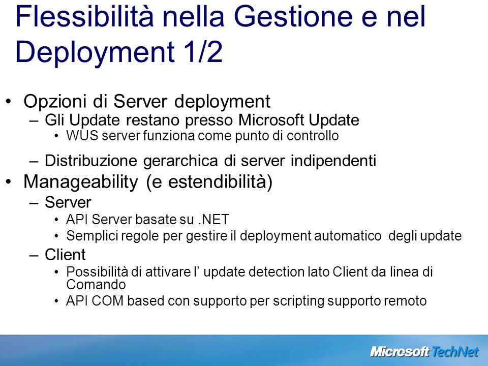 Flessibilità nella Gestione e nel Deployment 1/2 Opzioni di Server deployment –Gli Update restano presso Microsoft Update WUS server funziona come pun