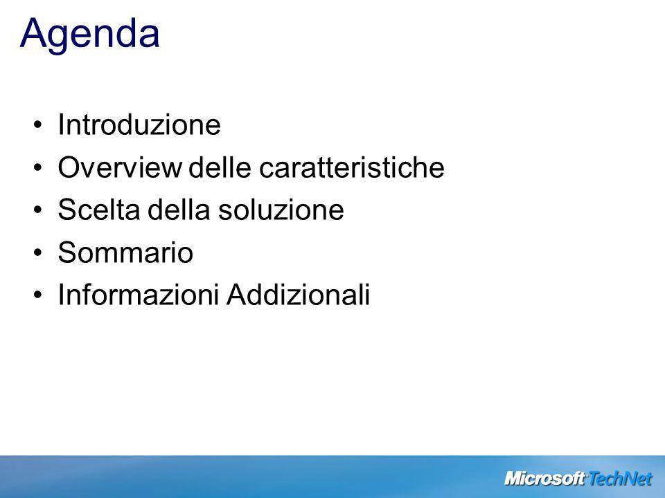 Agenda Introduzione Overview delle caratteristiche Scelta della soluzione Sommario Informazioni Addizionali