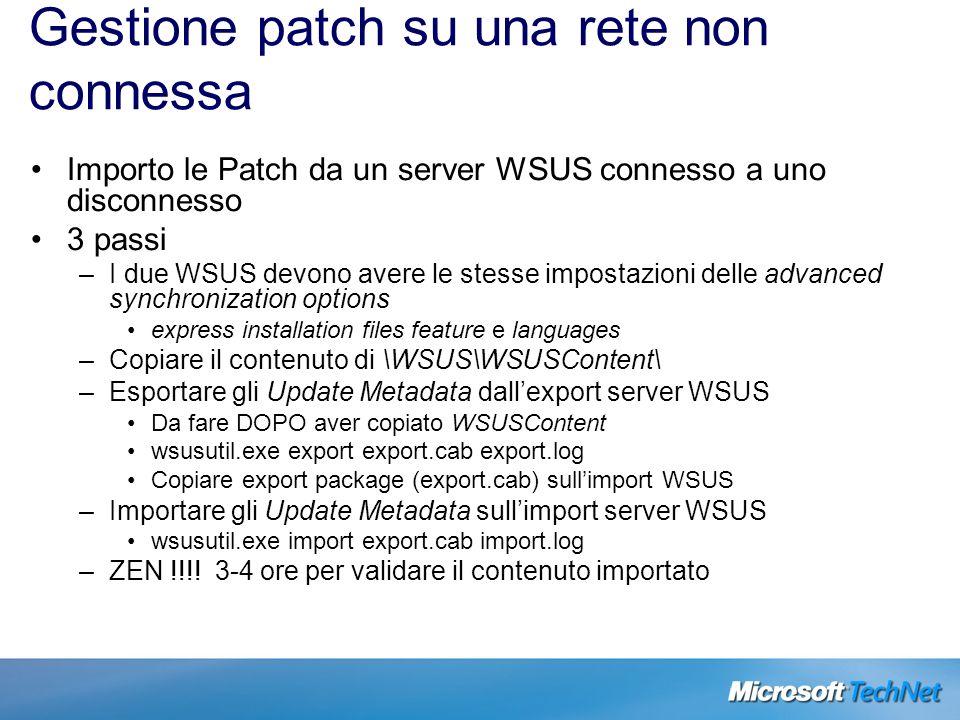 Gestione patch su una rete non connessa Importo le Patch da un server WSUS connesso a uno disconnesso 3 passi –I due WSUS devono avere le stesse impos