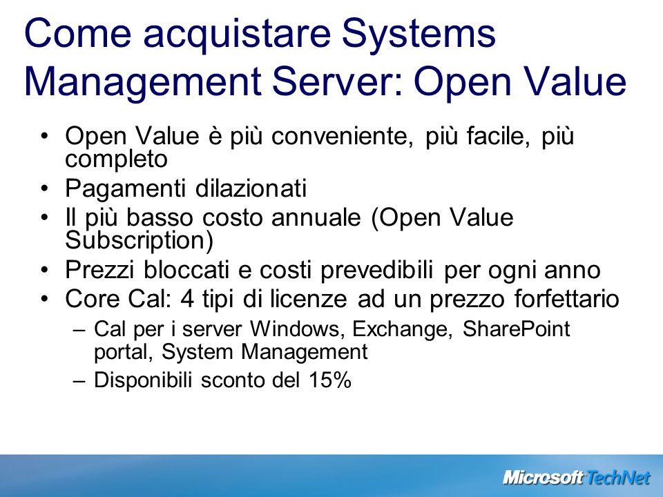 Come acquistare Systems Management Server: Open Value Open Value è più conveniente, più facile, più completo Pagamenti dilazionati Il più basso costo