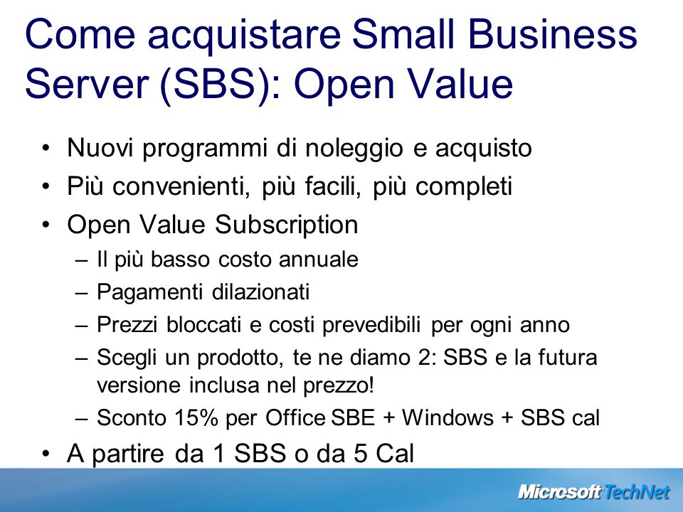 Come acquistare Small Business Server (SBS): Open Value Nuovi programmi di noleggio e acquisto Più convenienti, più facili, più completi Open Value Su
