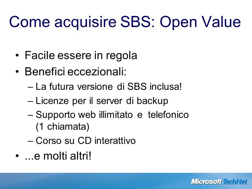 Come acquisire SBS: Open Value Facile essere in regola Benefici eccezionali: –La futura versione di SBS inclusa! –Licenze per il server di backup –Sup