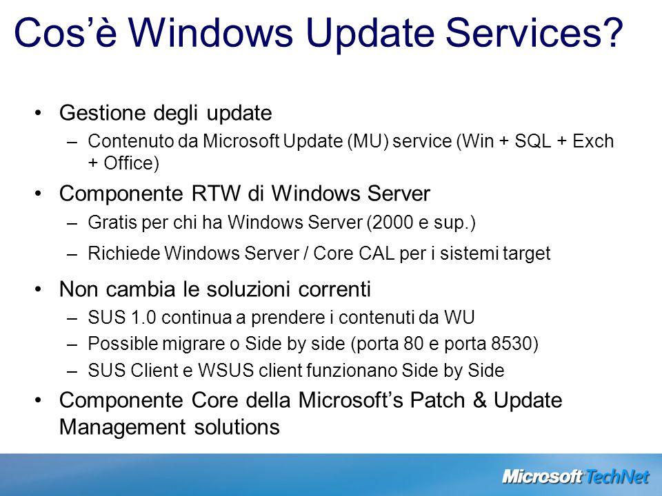 Scopi di WUS Fornire una soluzione semplice da usare, con tutte le funzionalità per gli scenari di gestione degli update per tutti i prodotti Microsoft –Automatizzare il più possibile il processo di gestione degli update –Non supportare solo le patch di Windows –Soddisfare le richieste degli utenti di SUS 1.0 –Ottimizzare lesperienza dellamministratore Costruire linfrastruttura di base della gestione delle patch per la piattaforma Windows –Permette a SMS, MBSA, e agli altri software Microsoft e di terze parti di utilizzare uninfrastruttura unificata Unico motore di analisi degli update per il software Microsoft supportato Modello di dati & infrastruttura di deployment per la gestione degli update API Client e Server per estendere / utilizzare linfrastruttura