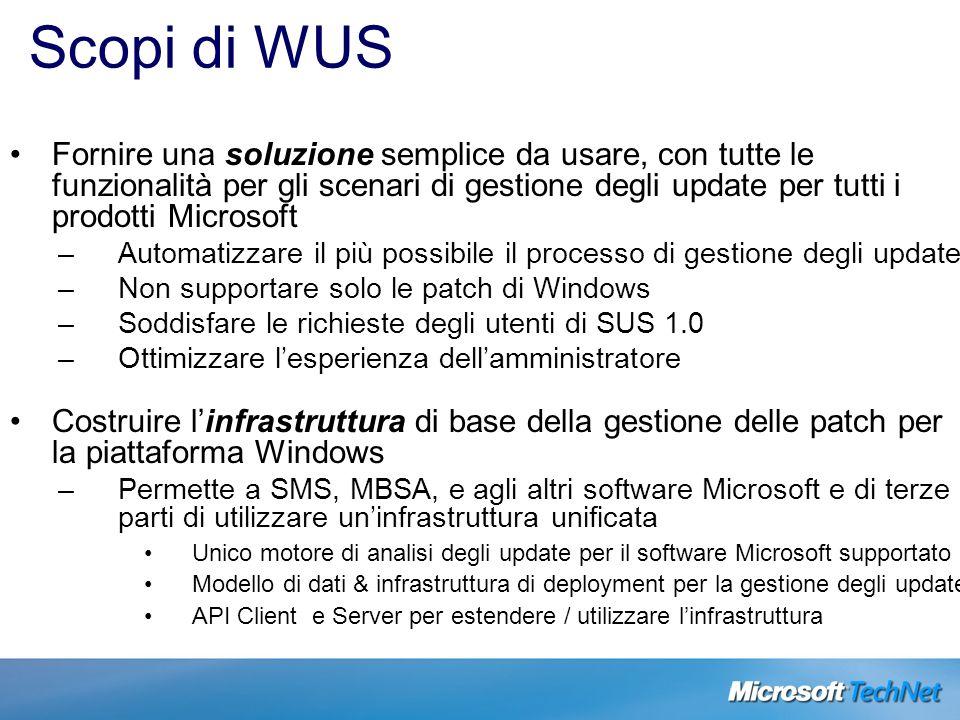 Scopi di WUS Fornire una soluzione semplice da usare, con tutte le funzionalità per gli scenari di gestione degli update per tutti i prodotti Microsof