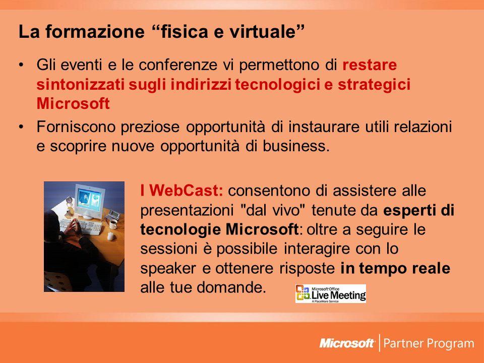 La formazione fisica e virtuale Gli eventi e le conferenze vi permettono di restare sintonizzati sugli indirizzi tecnologici e strategici Microsoft Fo