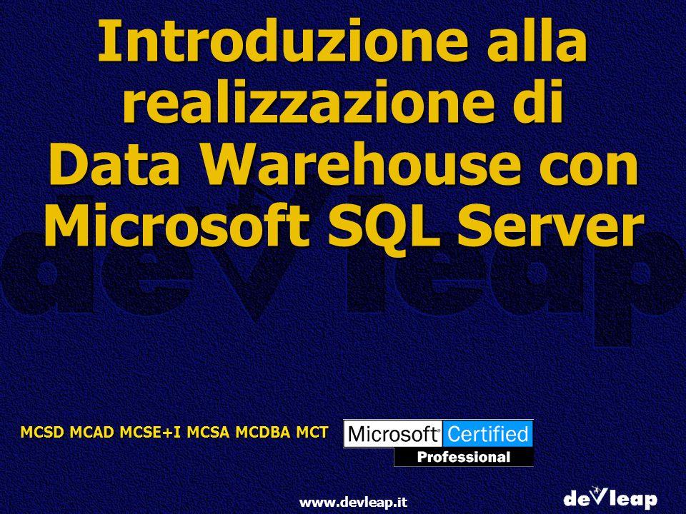 MCSD MCAD MCSE+I MCSA MCDBA MCT www.devleap.it Introduzione alla realizzazione di Data Warehouse con Microsoft SQL Server