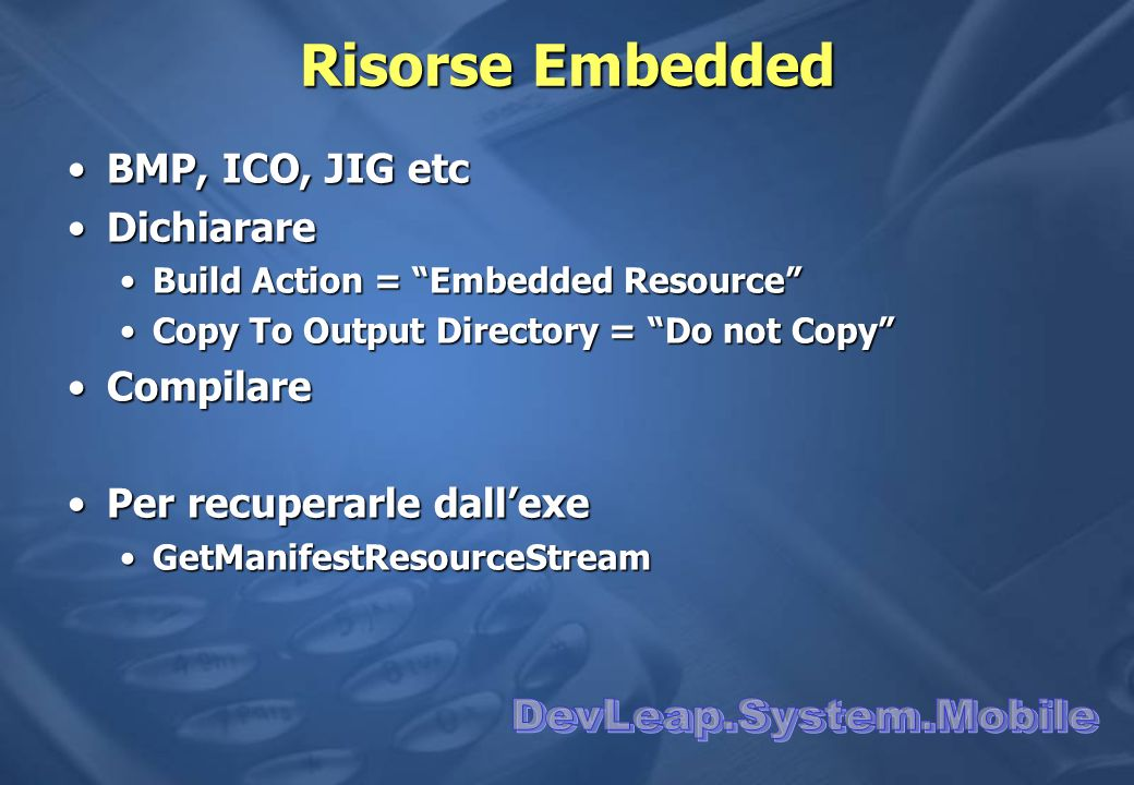 Risorse Embedded BMP, ICO, JIG etcBMP, ICO, JIG etc DichiarareDichiarare Build Action = Embedded ResourceBuild Action = Embedded Resource Copy To Outp