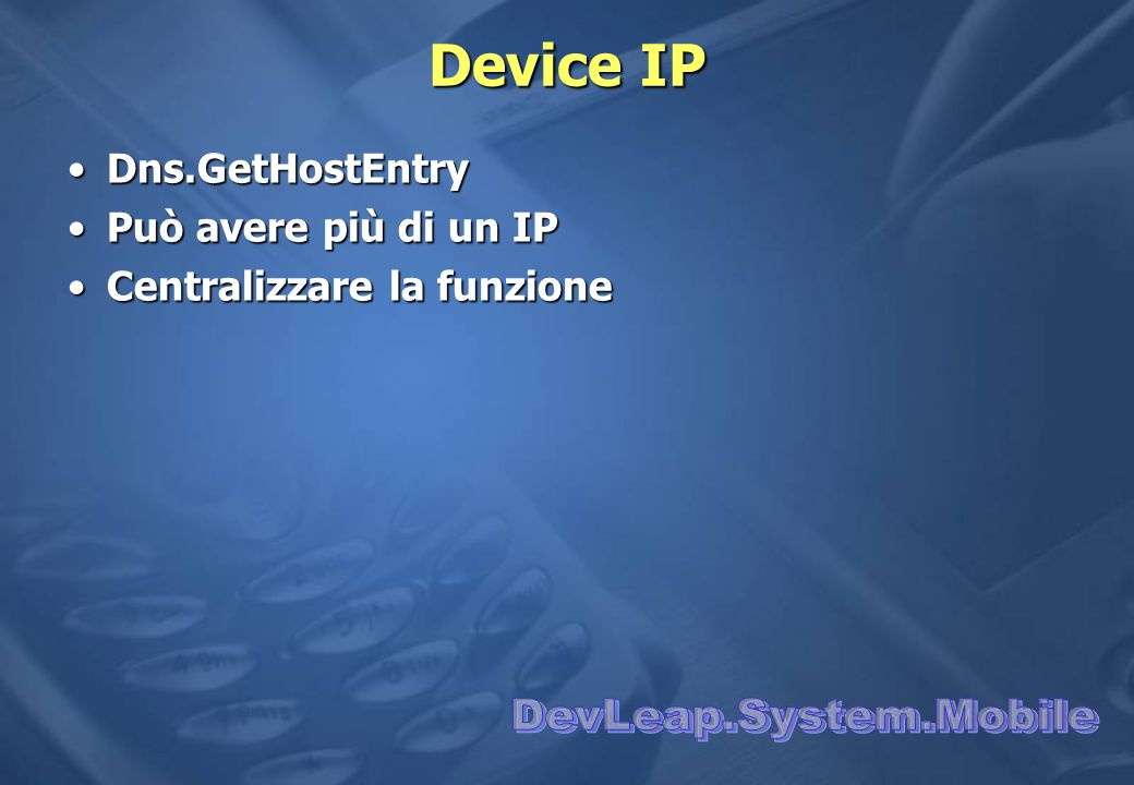 Device IP Dns.GetHostEntryDns.GetHostEntry Può avere più di un IPPuò avere più di un IP Centralizzare la funzioneCentralizzare la funzione