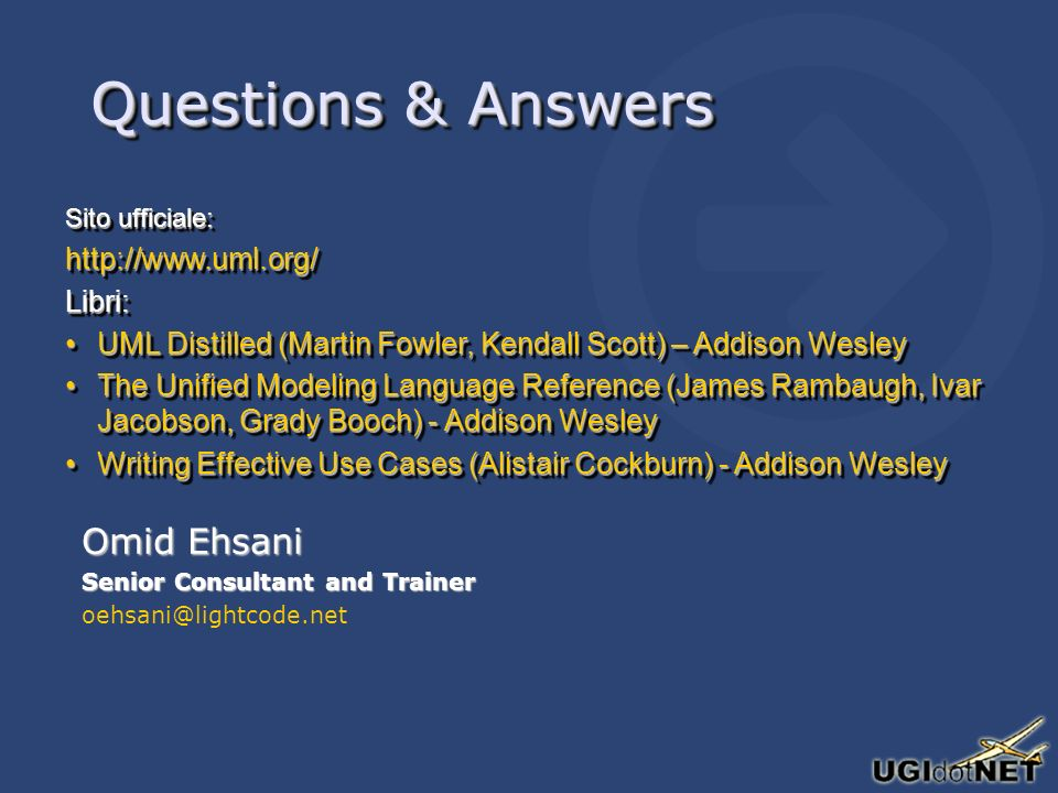 Questions & Answers Omid Ehsani Senior Consultant and Trainer oehsani@lightcode.net Omid Ehsani Senior Consultant and Trainer oehsani@lightcode.net Si