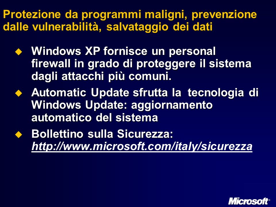 Protezione da programmi maligni, prevenzione dalle vulnerabilità, salvataggio dei dati Windows XP fornisce un personal firewall in grado di proteggere il sistema dagli attacchi più comuni.