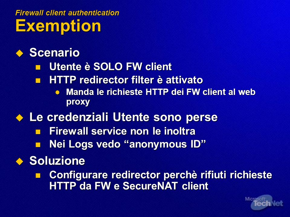 Firewall client authentication Exemption Scenario Scenario Utente è SOLO FW client Utente è SOLO FW client HTTP redirector filter è attivato HTTP redi