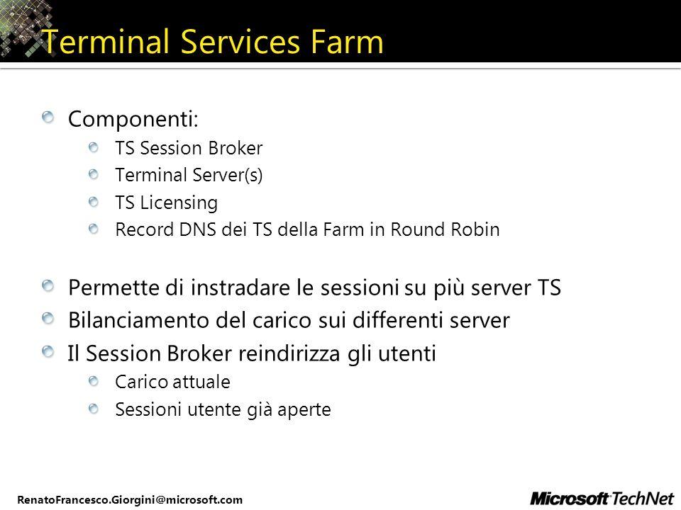 RenatoFrancesco.Giorgini@microsoft.com Terminal Services Farm Componenti: TS Session Broker Terminal Server(s) TS Licensing Record DNS dei TS della Fa