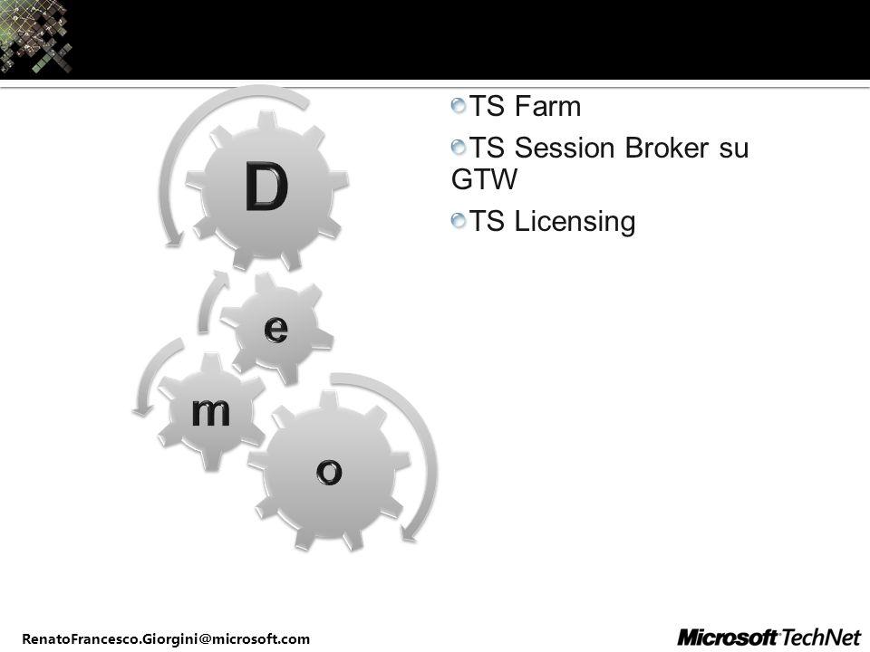 RenatoFrancesco.Giorgini@microsoft.com TS Farm TS Session Broker su GTW TS Licensing
