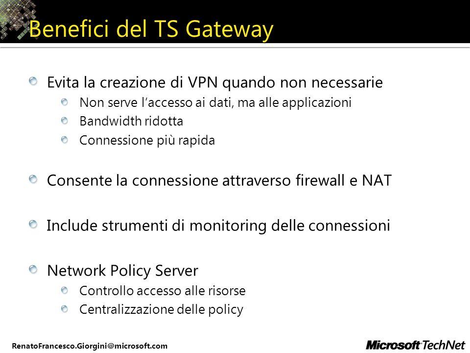 RenatoFrancesco.Giorgini@microsoft.com Benefici del TS Gateway Evita la creazione di VPN quando non necessarie Non serve laccesso ai dati, ma alle app